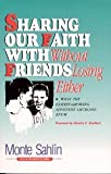 Sharing Our Faith with Friends Without Losing Either, Sahlin, Monte, 0828006008