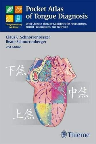 Pocket Atlas of Tongue Diagnosis: With Chinese Therapy Guidelines for Acupuncture, Herbal Prescriptions, and Nutri (Complementary Medicine (Thieme Paperback))