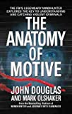 The Anatomy of Motive, The Fbi's Legendary Mindhunter Explores the Key to Understanding &Catching Violent Criminals - 2000 publ