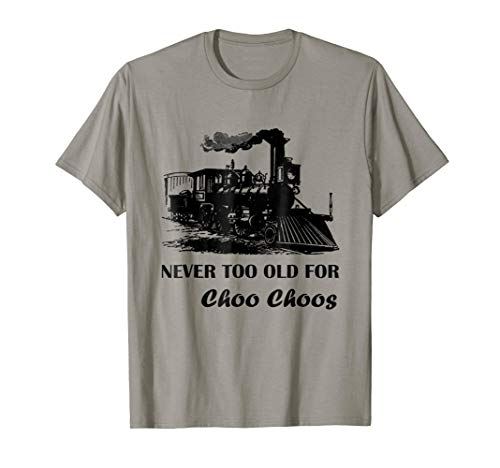 Never Too Old For Choo Choos - Adult Funny Locomotive ()