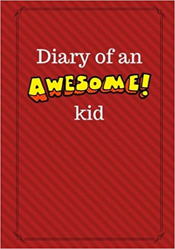 diary of an awesome kid candy apple red 100 lined pages childrens journal notebook creative writing