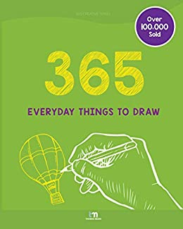 365 Everyday Things To Draw Draw Sketch And Doodle Ideas Kindle