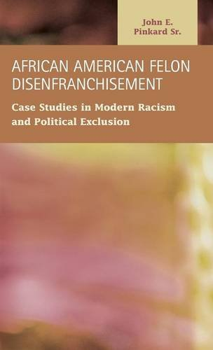 African American Felon Disenfranchisement: Case Studies in Modern Racism and Political Exclusion (Criminal Justice: Rece