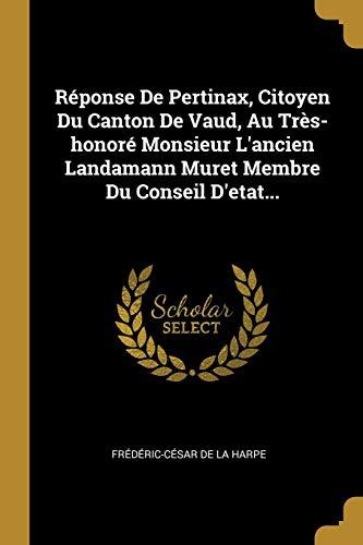Réponse De Pertinax, Citoyen Du Canton De Vaud, Au Très-honoré Monsieur L'ancien Landamann Muret Membre Du Conseil D'etat... (French Edition)