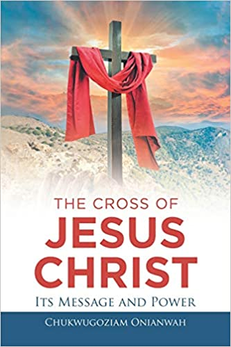 The Cross of Jesus Christ: Its Message and Power