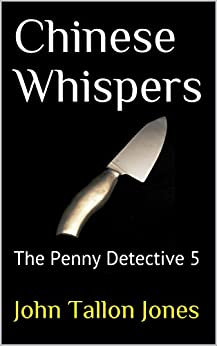 Chinese Whispers: The Penny Detective 5 (The Penny Detective Series) by [Jones, John Tallon]