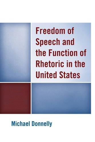 Freedom of Speech and the Function of Rhetoric in the United States by Lexington Books
