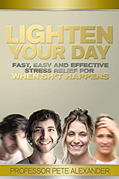 Lighten Your Day: Fast, Easy and Effective Stress Relief for When Sh*t Happens