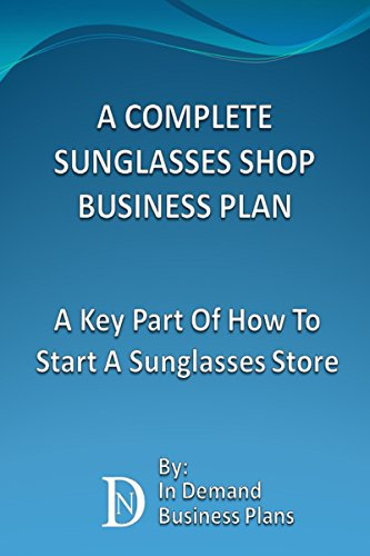 A Complete Sunglasses Shop Business Plan: A Key Part Of How To Start A Sunglasses - Store How To Sunglasses