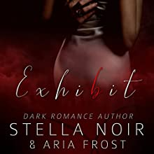 Exhibit: A Dark Billionaire Romance Audiobook by Aria Frost, Stella Noir Narrated by Jackie Marie