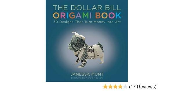 The Dollar Bill Origami Book 30 Designs That Turn Money Into Art
