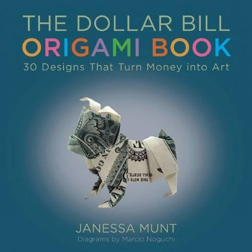 The Dollar Bill Origami Book: 30 Designs That Turn Money into Art
