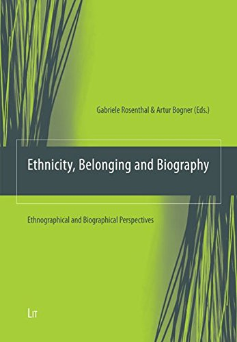 Ethnicity, Belonging and Biography: Ethnographical and Biographical Perspectives (Ethnologie: Forschung und Wissenschaft)