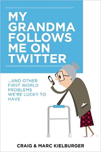 My Grandma Follows Me On Twitter And Other First World Problems