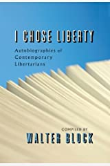I Chose Liberty: Autobiographies of Contemporary Libertarians Kindle Edition