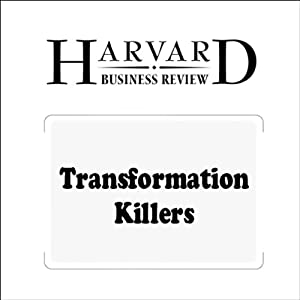 Transformation Killers (Harvard Business Review) Periodical