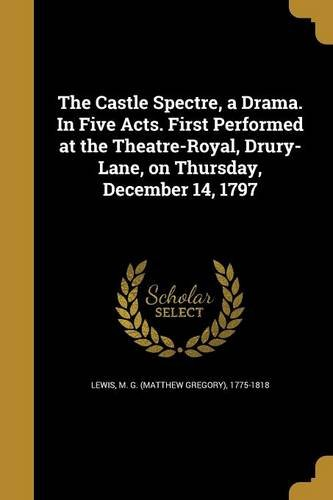 Download The Castle Spectre, a Drama. in Five Acts. First Performed at the Theatre-Royal, Drury-Lane, on Thursday, December 14, 1797 pdf epub