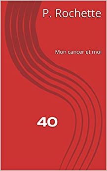 40: Mon cancer et moi (French Edition) by [Rochette, P.]