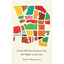 Local Self-Government and the Right to the City (Mcgill-Queen's Studies in Urban Governance Book 1)