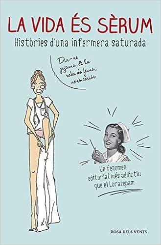La vida és sèrum: Històries duna infermera saturada ACTUALITAT: Amazon.es: Enfermera Saturada, LIBRADA; PIÑERO GARCIA: Libros