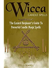 Wicca Candle Spells: The Easiest Beginner's Guide to Powerful Candle Magic Spells