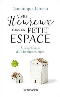 Vivre heureux dans un petit espace : à la recherche d'un bonheur simple, Loreau, Dominique
