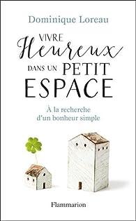 Vivre heureux dans un petit espace par Dominique Loreau