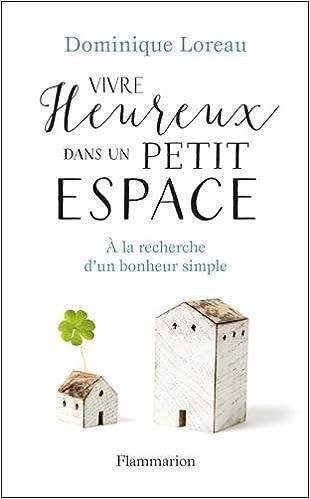 Vivre heureux dans un petit espace - Dominique Loreau sur Bookys