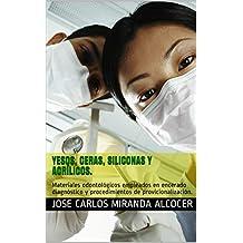 Yesos, Ceras, Siliconas y Acrílicos.: Materiales odontológicos empleados en encerado diagnóstico y procedimientos de provicionalización.