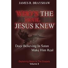 Who's The Devil Jesus Knew?: Explaining Satan In The Gospels by Mr. James R. Brayshaw (2011-09-11)
