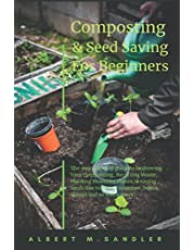 Composting and Seed Saving For Beginners: The step-by-step guide to Improving Your Composting, Planting Healthier Plants, & saving seeds like tomato, cucumber, beans, onions and so much more!