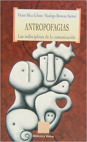 Lee libros en línea gratis y sin descargar Antropofagias. Las Indisciplinas De La Comunicación (OTRAS EUTOPIAS) en español PDF PDB CHM 8497426754