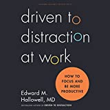 Driven to Distraction at Work: How to Focus and Be More Productive