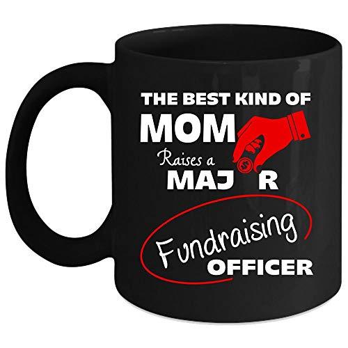 The Best Kind Of Mom Raises Major Fundraising Officer Coffee Mug, Funny Mama Mug, Major Fundraising Officer Coffee Cup (Coffee Mug 11 Oz - Black) (Fundraising Ideas That Raise The Most Money)