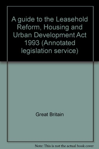 A guide to the Leasehold Reform, Housing and Urban Development Act 1993 (Annotated legislation service) (Leasehold Reform Housing And Urban Development Act)