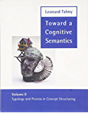 Toward a Cognitive Semantics: Typology and Process in Concept Structuring (Language, Speech, and Communication Book 2)