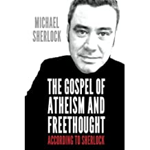 The Gospel of Atheism and Freethought: according to Sherlock