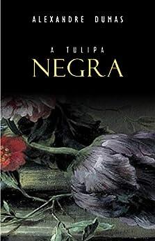 A Tulipa Negra por [Dumas, Alexandre]