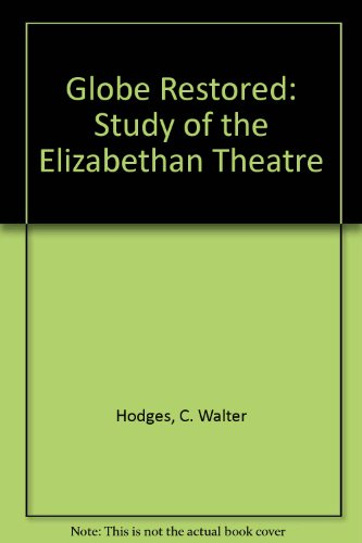 Globe Restored:A Study of the Elizabethan Theatre (The Globe Theater History)