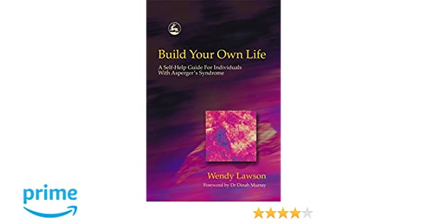 Build Your Own Life: A Self-Help Guide For Individuals With Asperger ...