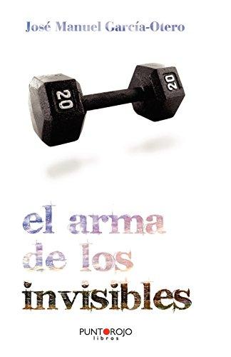 El Arma de Los Invisibles  [Garcia-Otero, Jose Manuel] (Tapa Blanda)