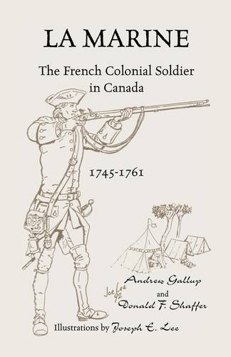 La Marine: The French Colonial Soldier in Canada, 1745-1761]()
