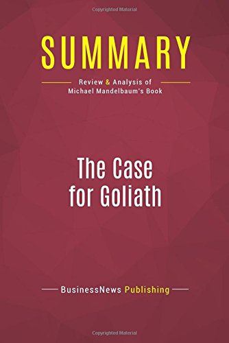 Download Summary: The Case for Goliath: Review and Analysis of Michael Mandelbaum's Book pdf