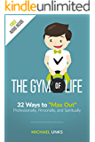 "The Gym of Life: 32 Ways to ""Max Out"" Professionally, Personally, and Spiritually"