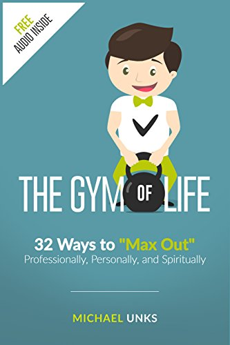 The Gym of Life: 32 Ways to Max Out Professionally, Personally, and Spiritually (Best Out Of Waste Ideas For Small Kids)