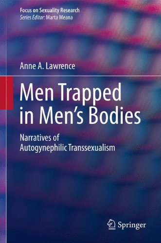 Men Trapped in Men's Bodies: Narratives of Autogynephilic Transsexualism (Focus on Sexuality Research)