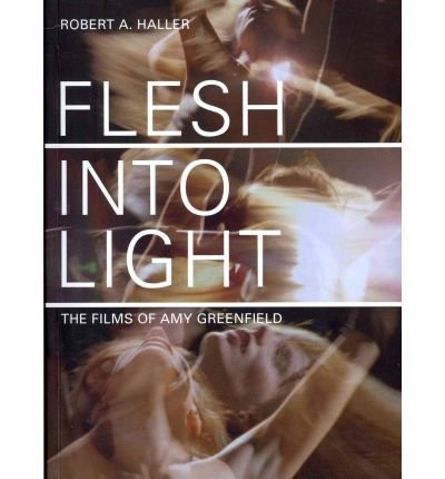 Flesh into Light: The Films of Amy Greenfield (Paperback) - Common