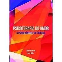 Psicoterapia Do Amor: A Psicossíntese De Roberto Assagioli Na Prática