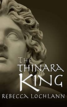 The Thinara King: A Saga of Ancient Greece (The Child of the Erinyes Book 2) by [Lochlann, Rebecca]