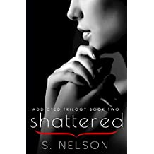 Shattered (Addicted Trilogy Book 2)